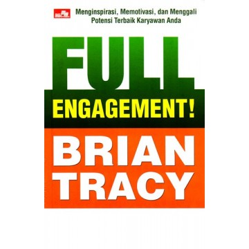 Full Engagement: Menginspirasi, Memotivasi, dan Menggali Potensi Terbaik Karyawan Anda